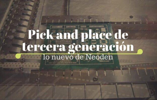 Pick and place de tercera generación lo nuevo de Neoden